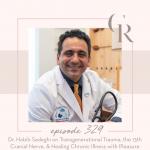 329: Dr. Habib Sadeghi on Transgenerational Trauma, the 13th Cranial Nerve, & Healing Chronic Illness with Pleasure