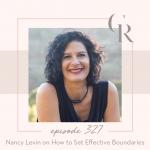 327: Nancy Levin on How to Set Effective Boundaries