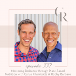 337: Mastering Diabetes through Plant-Based Nutrition with Cyrus Khambatta & Robby Barbaro