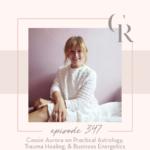 347: Cassie Aurora on Practical Astrology, Trauma Healing, & Business Energetics