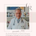 345: Dr. David Minkoff on Mystery Diseases & Energetic Testing for Lyme and Mold