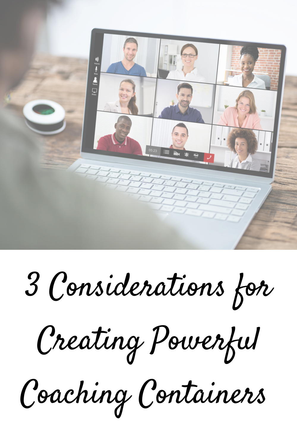 3 Considerations for Creating Powerful Coaching Containers