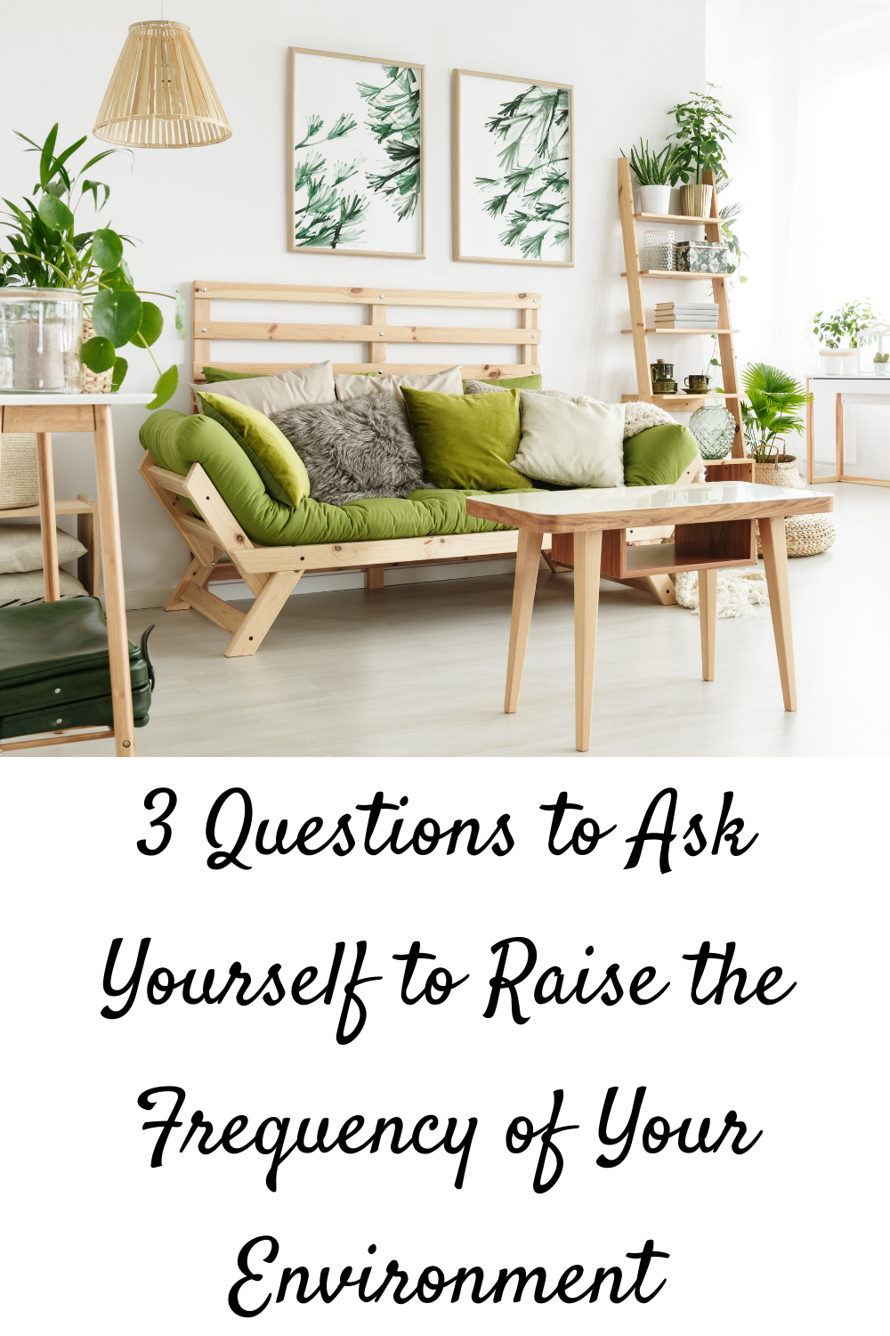 3 Questions to Ask Yourself to Raise the Frequency of Your Environment