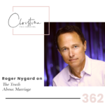 362: Roger Nygard on The Truth About Marriage