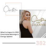 382: What to Expect in 2021 - Channeled Message & Energy Update