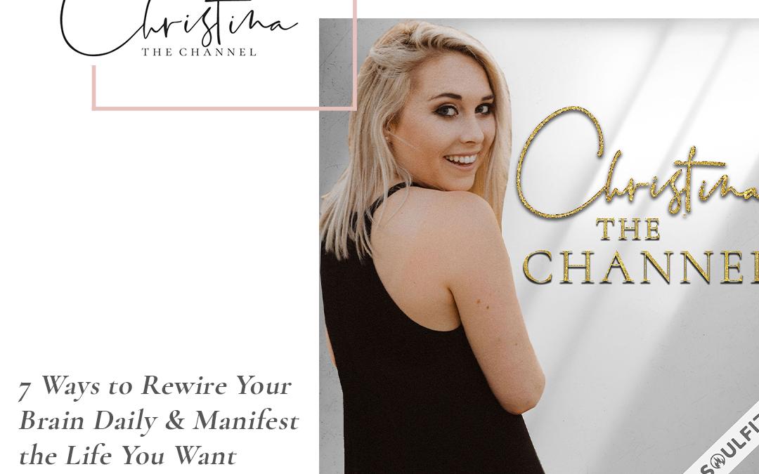 392: 7 Ways to Rewire Your Brain Daily & Manifest the Life You Want
