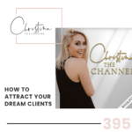 395: How to Attract Your Dream Clients