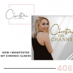 406: How I Manifested My Chronic Illness