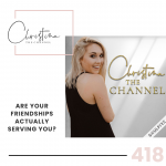 418: Are Your Friendships Actually Serving You?