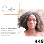 449: Juliet C. Obodo on the Power of Hypnosis to Reprogram Your Subconscious, Attract Abundance, & Heal Childhood Trauma