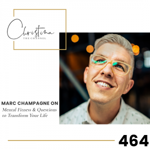 464: Marc Champagne on Mental Fitness & Questions to Transform Your Life