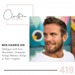 419: Ben Harris on Dialogue with Fear, Masculine / Feminine Energy Balance, & Ego as Your Compass