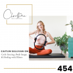 454: Caitlin Sullivan on Cycle Syncing, Body Image, & Healing with Pilates