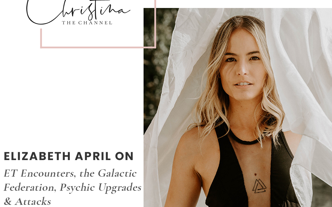 407: Elizabeth April on ET Encounters, the Galactic Federation, Psychic Upgrades & Attacks