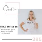 385: Emily Greene on Mediumship, Spirit Babies, & Psychic Development