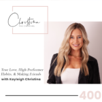 400: True Love, High-Performer Habits, & Making Friends with Kayleigh Christina