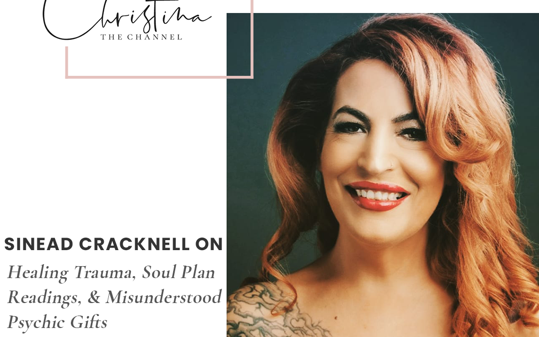 388: Sinead Cracknell on Healing Trauma, Soul Plan Readings, & Misunderstood Psychic Gifts