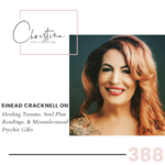 388: Sinead Cracknell on Healing Trauma, Soul Plan Readings, & Misunderstood Psychic Gifts